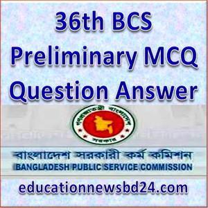36th BCS Preliminary MCQ Question Answer